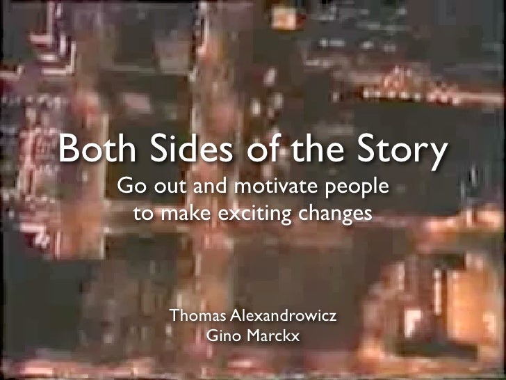 Both Sides of the Story    Go out and motivate people     to make exciting changes            Thomas Alexandrowicz        ...