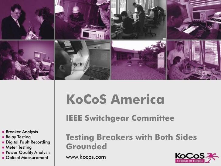 KoCoS America                            IEEE Switchgear Committeen Breaker Analysisn Relay Testingn Digital Fault Recordi...