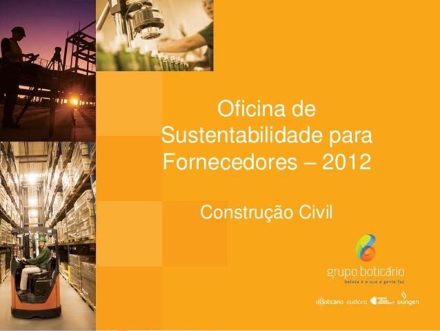 Oficina deSustentabilidade paraFornecedores – 2012Construção Civil