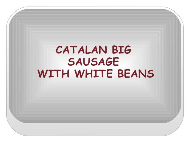 CATALAN BIG SAUSAGE WITH WHITE BEANS