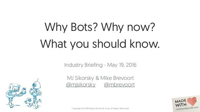 Why Bots? Why now? What you should know. Industry Briefing - May 19, 2016 MJ Sikorsky & Mike Brevoort @mjsikorsky @mbrevoo...