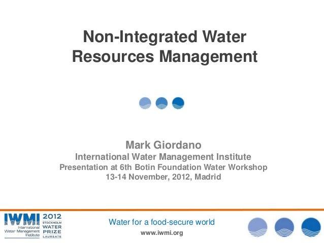 Non-Integrated Water   Resources Management                Mark Giordano   International Water Management InstitutePresent...