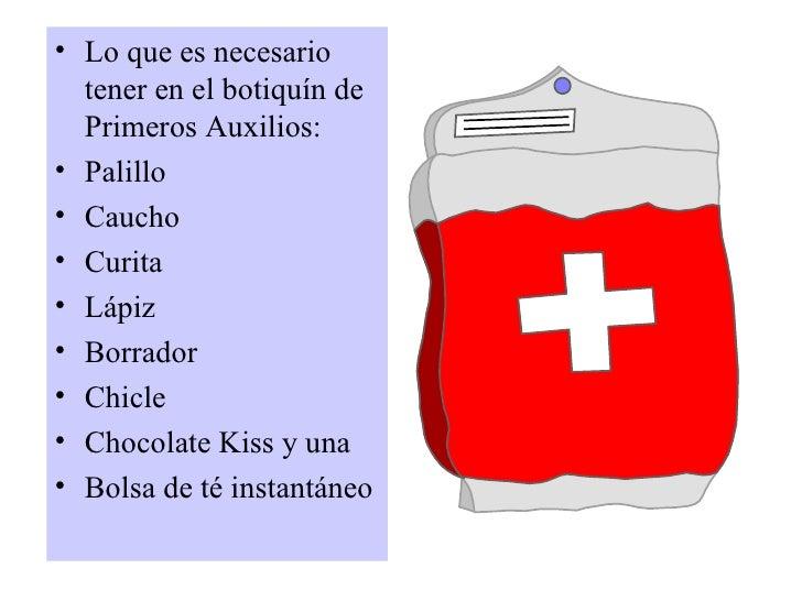 • Lo que es necesario   tener en el botiquín de   Primeros Auxilios: • Palillo • Caucho • Curita • Lápiz • Borrador • Chic...