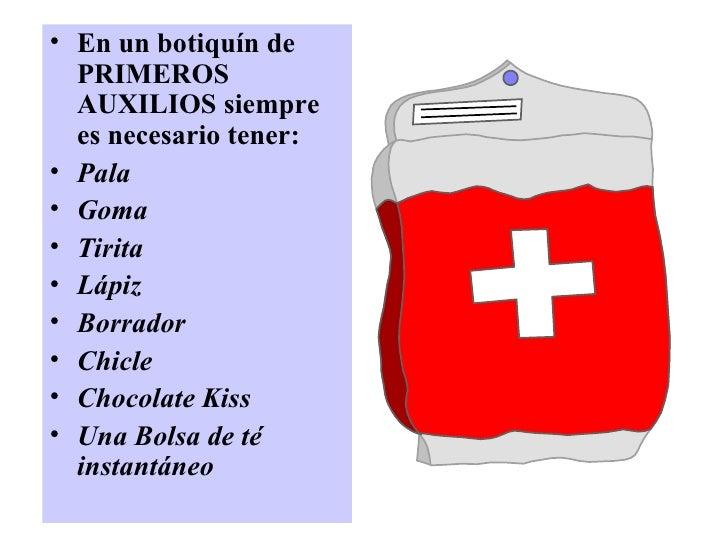 <ul><li>En un botiquín de PRIMEROS AUXILIOS siempre es necesario tener: </li></ul><ul><li>Pal a </li></ul><ul><li>Goma </l...
