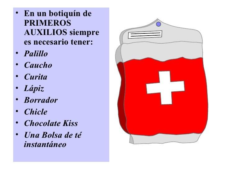 <ul><li>En un botiquín de PRIMEROS AUXILIOS siempre es necesario tener: </li></ul><ul><li>Palillo </li></ul><ul><li>Caucho...