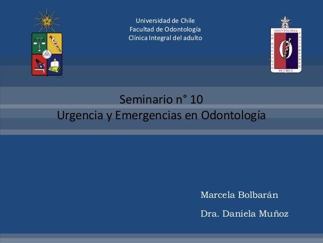 Universidad de ChileFacultad de OdontologíaClínica Integral del adultoSeminario n° 10Urgencia y Emergencias en Odontología...