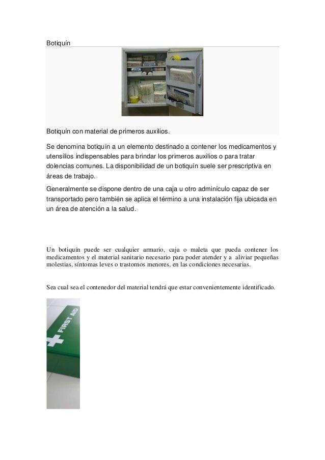 Botiquín  Botiquín con material de primeros auxilios. Se denomina botiquín a un elemento destinado a contener los medicame...