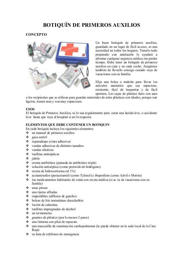 BOTIQUÍN DE PRIMEROS AUXILIOS CONCEPTO Un buen botiquín de primeros auxilios, guardado en un lugar de fácil acceso, es una...