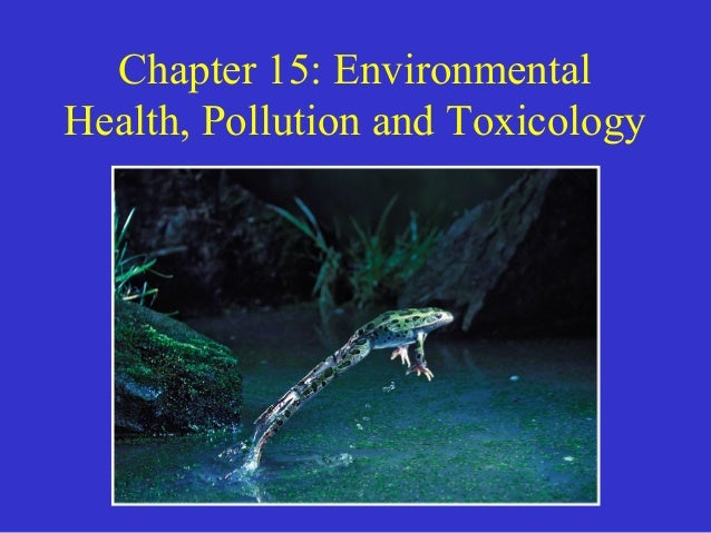 Chapter 15: EnvironmentalHealth, Pollution and Toxicology
