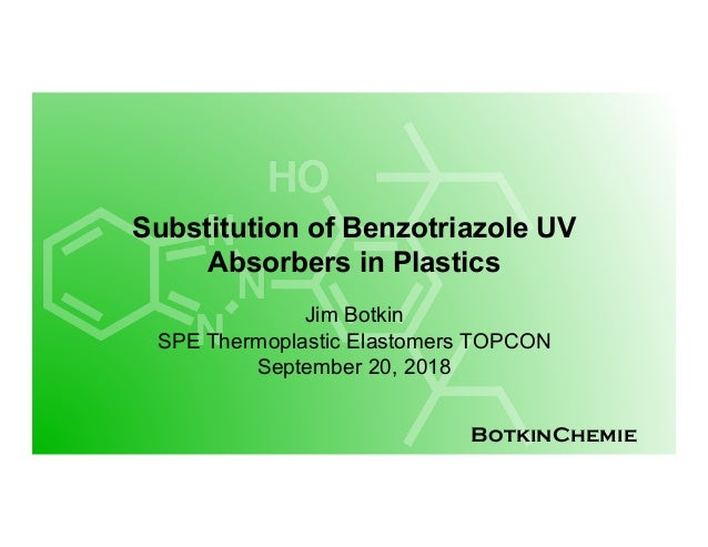 BotkinChemie Substitution of Benzotriazole UV Absorbers in Plastics Jim Botkin SPE Thermoplastic Elastomers TOPCON Septemb...