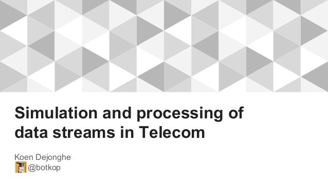 Simulation and processing of data streams in Telecom Koen Dejonghe @botkop