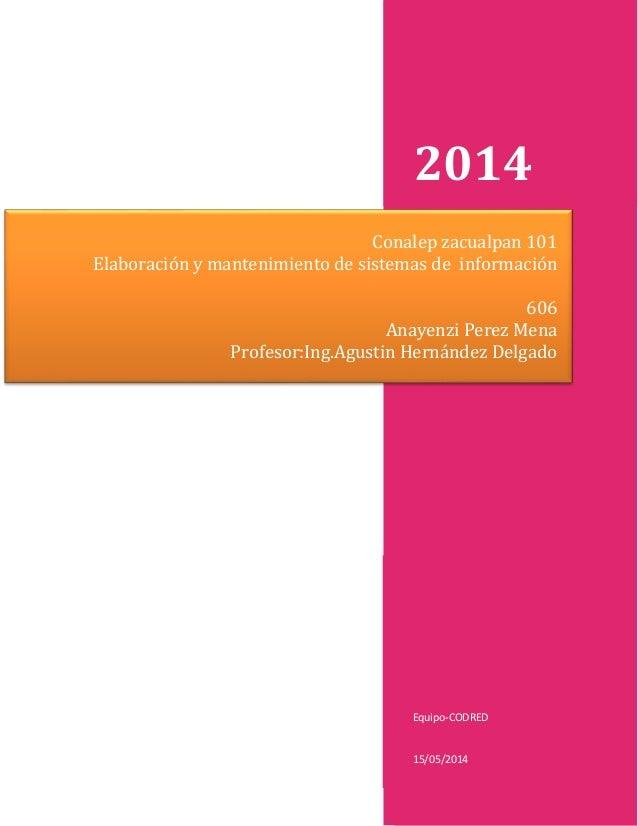 2014 Equipo-CODRED 15/05/2014 Conalep zacualpan 101 Elaboración y mantenimiento de sistemas de información 606 Anayenzi Pe...