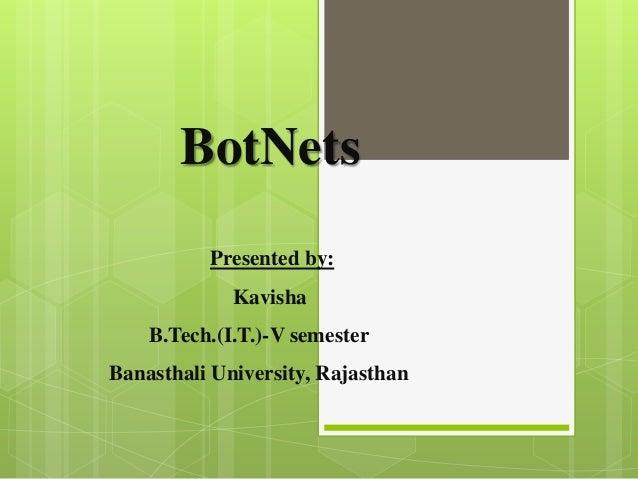 BotNets          Presented by:             Kavisha    B.Tech.(I.T.)-V semesterBanasthali University, Rajasthan