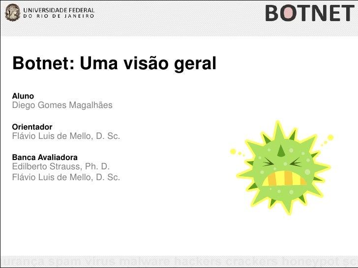 Botnet: Uma visão geral<br />Aluno<br />Diego Gomes Magalhães<br />Orientador<br />Flávio Luis de Mello, D. Sc.<br />Banca...