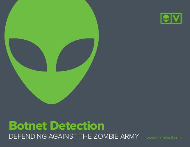 Botnet Detection DEFENDING AGAINST THE ZOMBIE ARMY www.alienvault.com