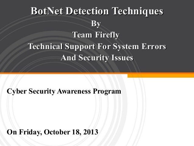 BotNet Detection Techniques By Team Firefly Technical Support For System Errors And Security Issues  Cyber Security Awaren...