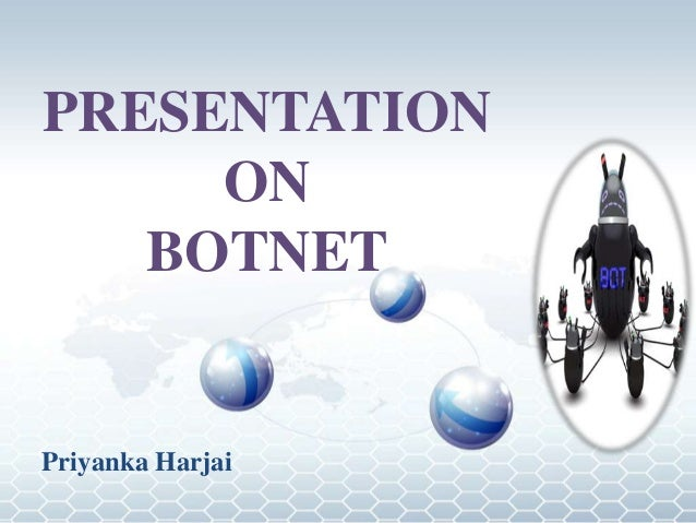 PRESENTATION     ON   BOTNETPriyanka Harjai
