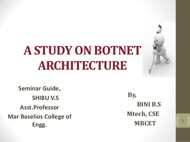 A STUDY ON BOTNET ARCHITECTURE Seminar Guide, SHIBU V.S Asst.Professor Mar Baselios College of Engg.  By, BINI B.S Mtech, ...
