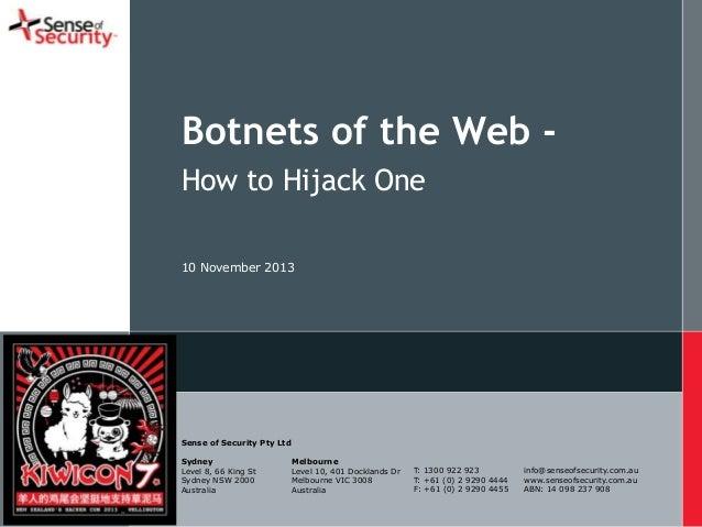 Botnets of the Web How to Hijack One 10 November 2013  Sense of Security Pty Ltd Sydney Level 8, 66 King St Sydney NSW 200...