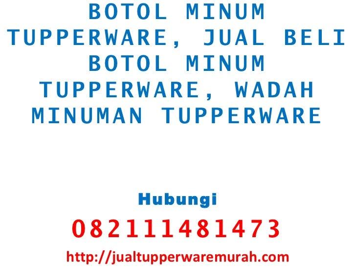 BOTOL MINUMTUPPERWARE, JUAL BELI      BOTOL MINUM   TUPPERWARE, WADAH  MINUMAN TUPPERWARE            Hubungi   08211148147...