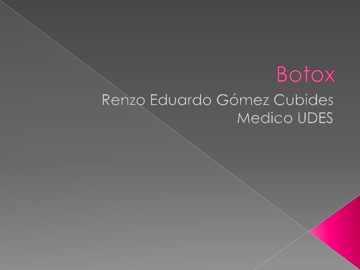 Botox<br />Renzo Eduardo Gómez Cubides<br />Medico UDES<br />