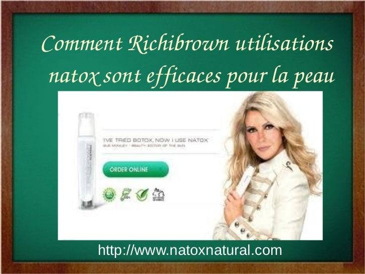 CommentRichibrownutilisations natoxsontefficacespourlapeau      http://www.natoxnatural.com