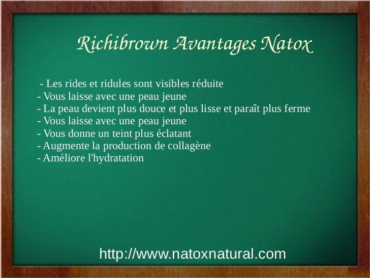 RichibrownAvantagesNatox - Les rides et ridules sont visibles réduite- Vous laisse avec une peau jeune- La peau devient ...