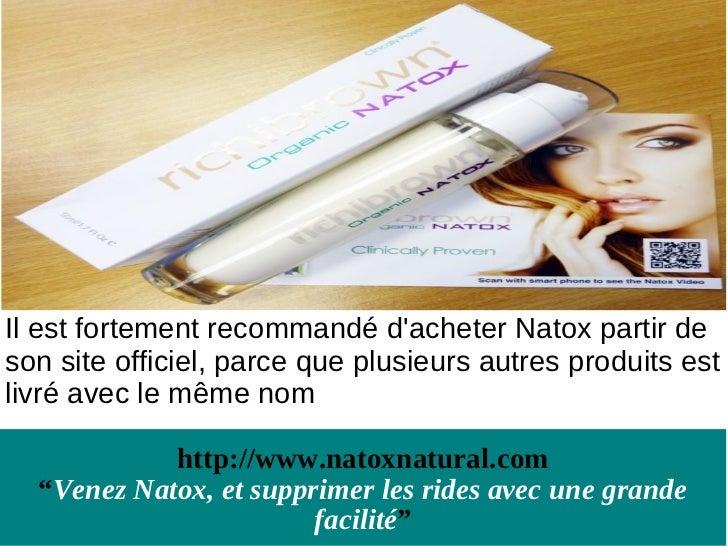 Il est fortement recommandé dacheter Natox partir deson site officiel, parce que plusieurs autres produits estlivré avec l...