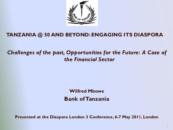 <ul><li>TANZANIA @ 50 AND BEYOND: ENGAGING ITS DIASPORA </li></ul><ul><li>Challenges of the past, Opportunities for the Fu...