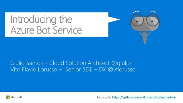 Introducing the Azure Bot Service Lab code: https://github.com/vflorusso/botrevolution