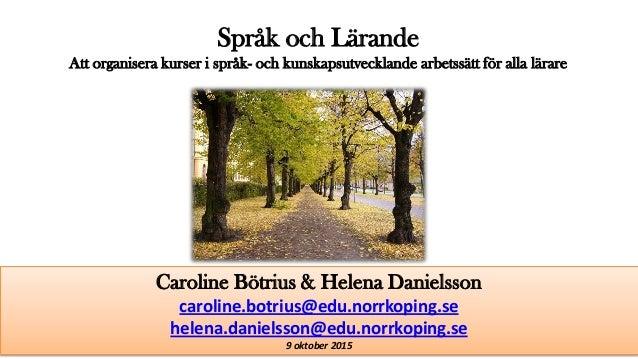 Språk och Lärande Att organisera kurser i språk- och kunskapsutvecklande arbetssätt för alla lärare Bötrius & Danielsson C...
