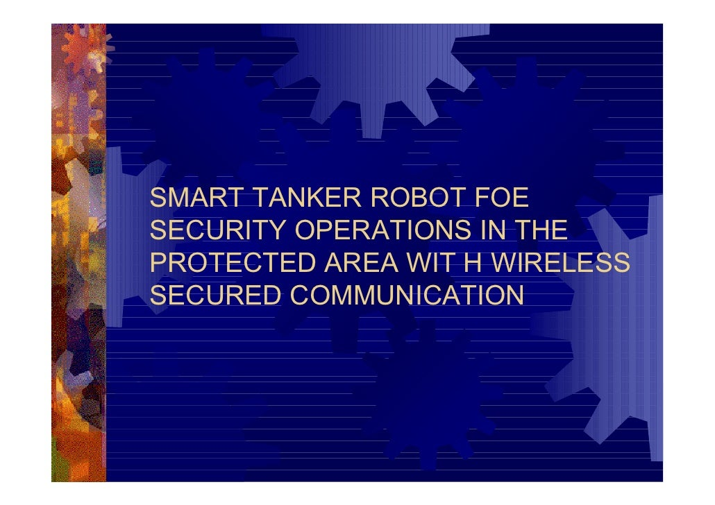 SMART TANKER ROBOT FOE SECURITY OPERATIONS IN THE PROTECTED AREA WIT H WIRELESS SECURED COMMUNICATION