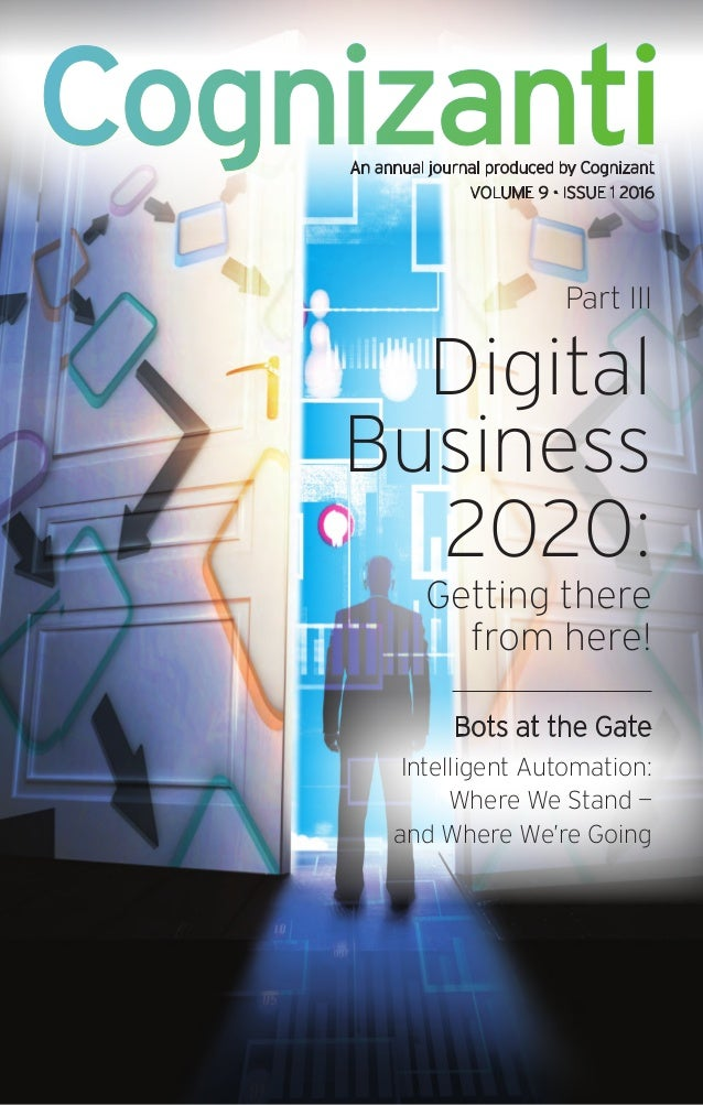Cognizanti Part III Digital Business 2020: Getting there from here! Bots at the Gate Intelligent Automation: Where We Stan...