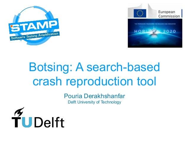 Botsing: A search-based crash reproduction tool Pouria Derakhshanfar Delft University of Technology