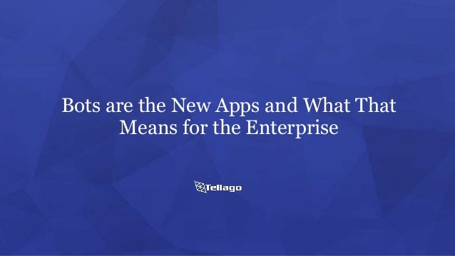Bots are the New Apps and What That Means for the Enterprise