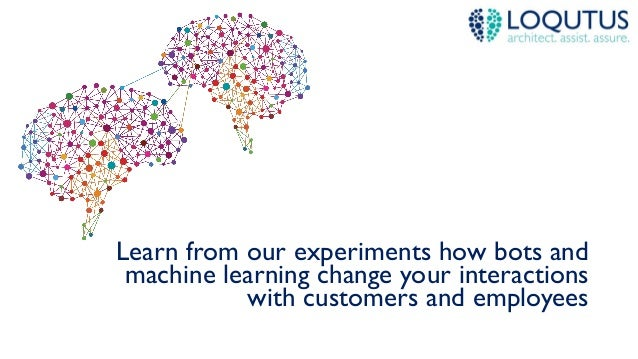 Learn from our experiments how bots and machine learning change your interactions with customers and employees