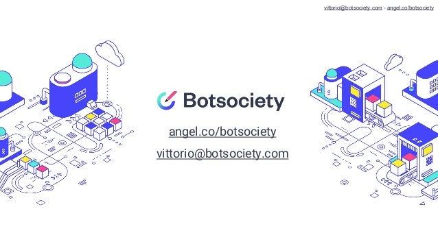 angel.co/botsociety vittorio@botsociety.com vittorio@botsociety.com - angel.co/botsociety