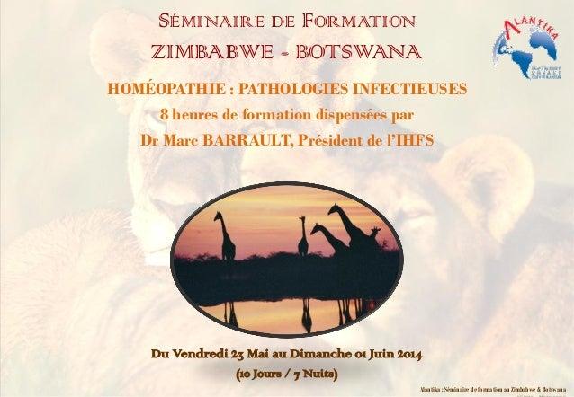 SÉMINAIRE DE FORMATION ZIMBABWE - BOTSWANA HOMÉOPATHIE : PATHOLOGIES INFECTIEUSES 8 heures de formation dispensées par Dr ...