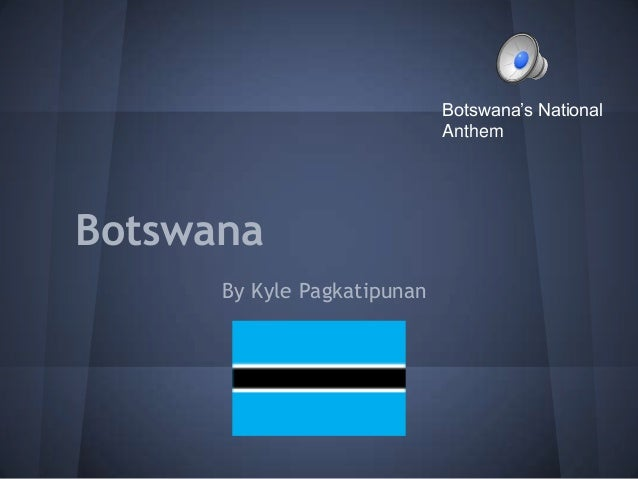 Botswana's National                             AnthemBotswana      By Kyle Pagkatipunan