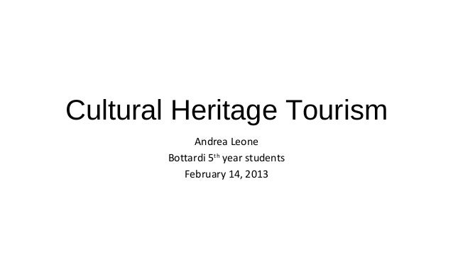 Cultural Heritage Tourism            Andrea Leone       Bottardi 5th year students          February 14, 2013