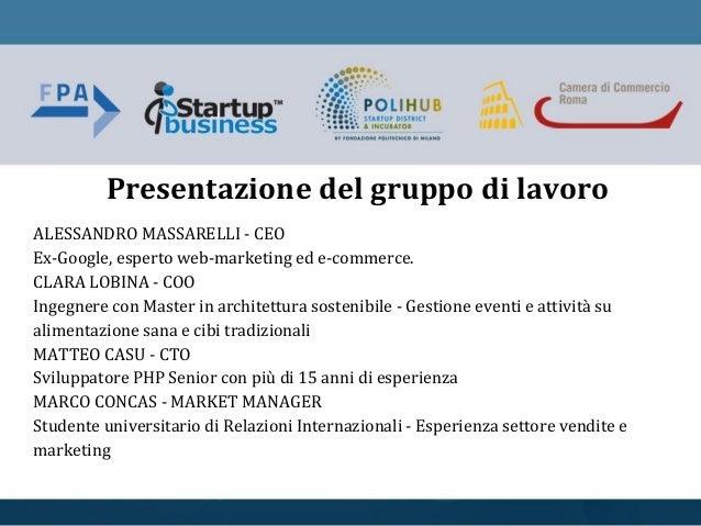 ALESSANDRO MASSARELLI - CEO Ex-Google, esperto web-marketing ed e-commerce. CLARA LOBINA - COO Ingegnere con Master in arc...