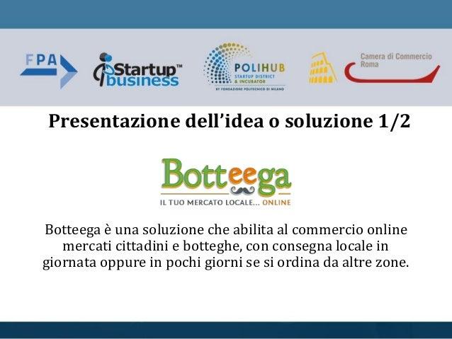 Botteega è una soluzione che abilita al commercio online mercati cittadini e botteghe, con consegna locale in giornata opp...