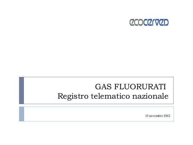 GAS FLUORURATIRegistro telematico nazionale                      13 novembre 2012