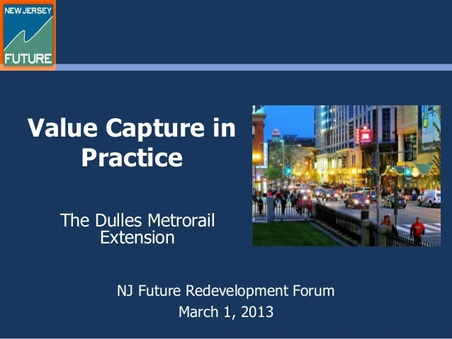 Value Capture in    Practice  The Dulles Metrorail      Extension         NJ Future Redevelopment Forum                  M...