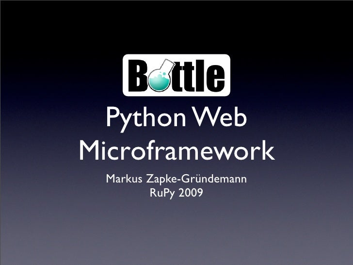 Python Web Microframework  Markus Zapke-Gründemann         RuPy 2009