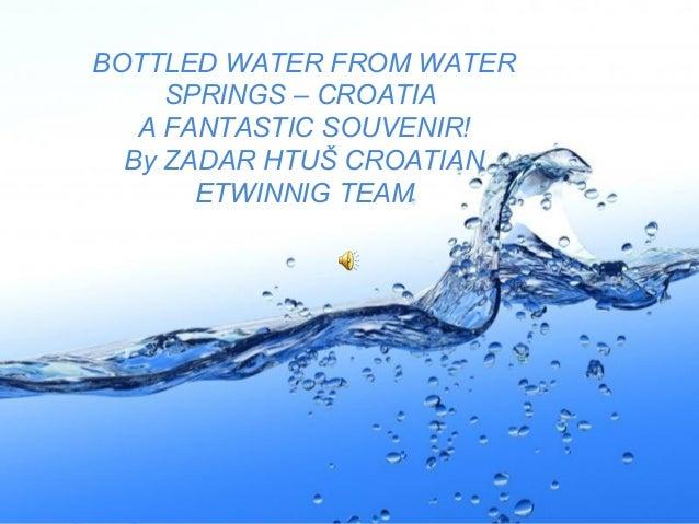BOTTLED WATER FROM WATER SPRINGS – CROATIA A FANTASTIC SOUVENIR! By ZADAR HTUŠ CROATIAN ETWINNIG TEAM  Page 1