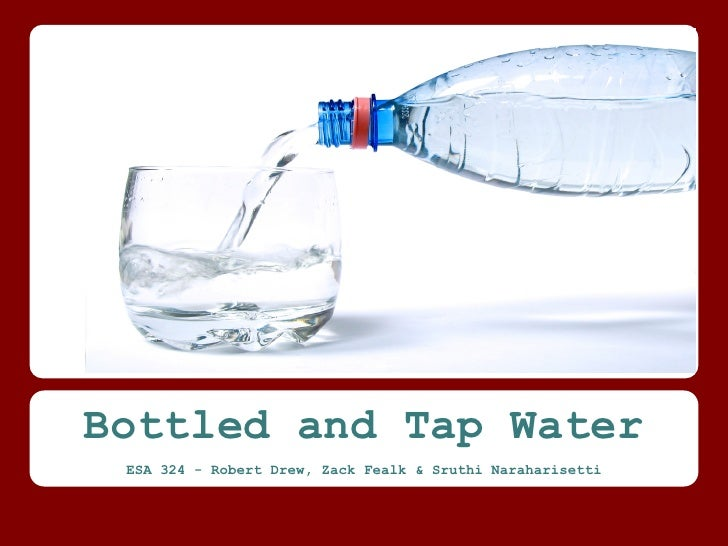 Bottled and Tap Water ESA 324 - Robert Drew, Zack Fealk & Sruthi Naraharisetti