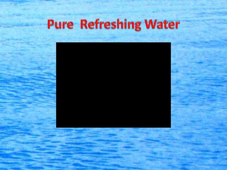 Pure  Refreshing Water<br />