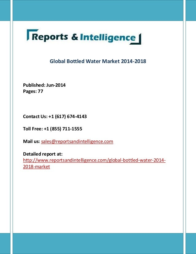 Global Bottled Water Market 2014-2018 Published: Jun-2014 Pages: 77 Contact Us: +1 (617) 674-4143 Toll Free: +1 (855) 711-...