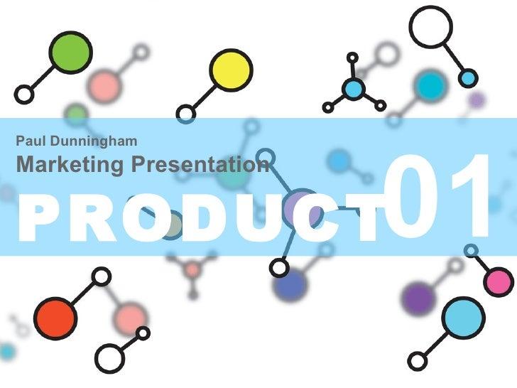 01 Paul Dunningham Marketing Presentation PRODUCT